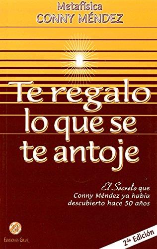 Te Regalo lo que se te Antoje. El Secreto que Conny Méndez ya había descubierto hace 50 años (Metafisica Conny Mendez)