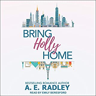Bring Holly Home                   Written by:                                                                                                                                 A.E. Radley                               Narrated by:                                                                                                                                 Emily Beresford                      Length: 6 hrs and 21 mins     1 rating     Overall 5.0