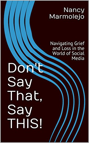 Don't Say That, Say THIS: Navigating Grief and Loss in the World of Social Media