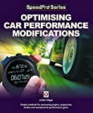 Optimising Car Performance Modifications: Simple methods of measuring engine, suspension, brakes and aerodynamic performance gains (SpeedPro Series)