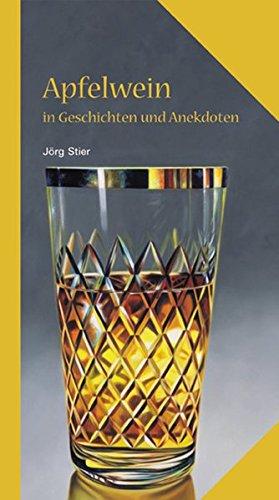 Apfelwein in Geschichten und Anekdoten (Kulinarische Hessenreihe)