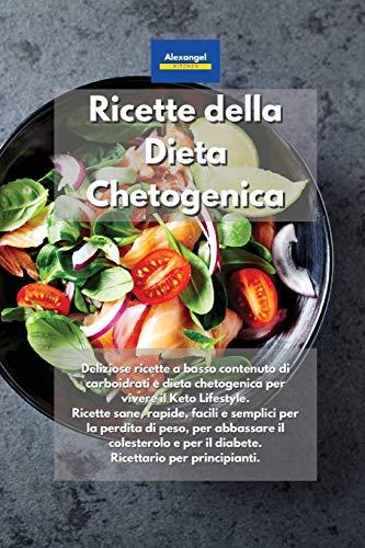 Ricette della Dieta Chetogenica: Deliziose ricette a basso contenuto di carboidrati e dieta chetogenica per vivere il Keto Lifestyle. Ricette sane, ... il colesterolo e per il diabete. Ricettario
