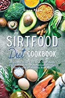 The Sirtfood Diet Cookbook: Discover How to Clean Your Body and Boost Your Metabolism Through the Power of Sirtuin Proteins. 46 Recipes with Pictures (2021)