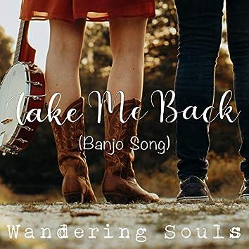 Take Me Back (Banjo Song)