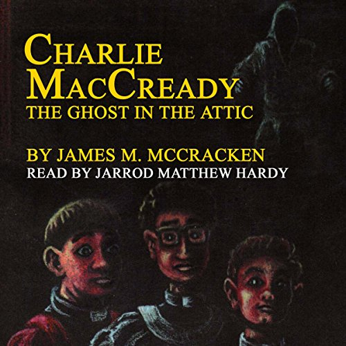 Charlie MacCready: The Ghost in the Attic cover art