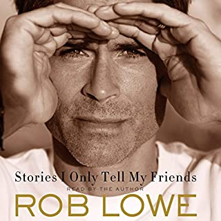Stories I Only Tell My Friends     An Autobiography              By:                                                                                                                                 Rob Lowe                               Narrated by:                                                                                                                                 Rob Lowe                      Length: 9 hrs and 10 mins     8,164 ratings     Overall 4.6