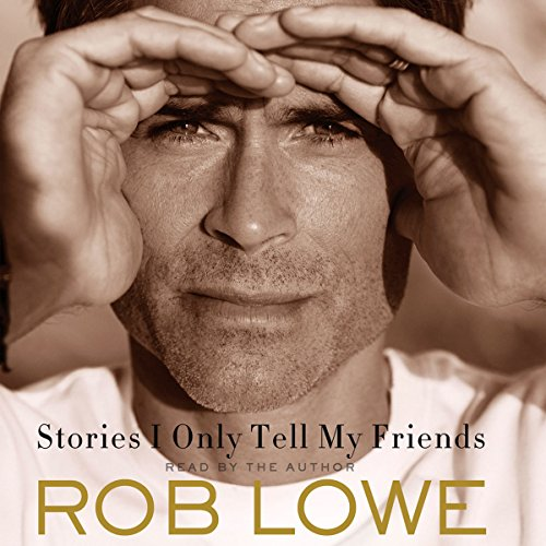 Stories I Only Tell My Friends     An Autobiography              By:                                                                                                                                 Rob Lowe                               Narrated by:                                                                                                                                 Rob Lowe                      Length: 9 hrs and 10 mins     8,269 ratings     Overall 4.6