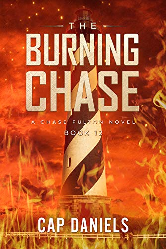 The Burning Chase: A Chase Fulton Novel (Chase Fulton Novels Book 12) by [Cap Daniels]