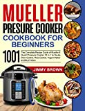 Mueller Pressure Cooker Cookbook for Beginners 1000: The Complete Recipe Guide of Mueller 6 Quart Pressure Cooker 10 in 1 to Saute, Slow Cooker, Rice Cooker, Yogurt Maker and Much More