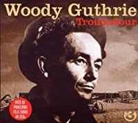 Troubadour by Woody Guthrie (2008-10-26)