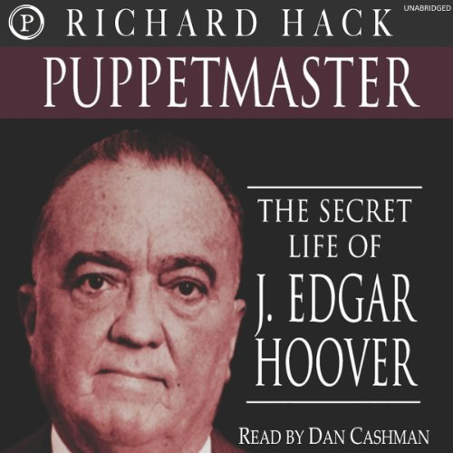 Puppetmaster     The Secret Life of J. Edgar Hoover              By:                                                                                                                                 Richard Hack                               Narrated by:                                                                                                                                 Dan Cashman                      Length: 12 hrs and 58 mins     2 ratings     Overall 3.0