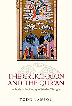 The Crucifixion and the Qur'an: A Study in the History of Muslim Thought by [Todd Lawson]