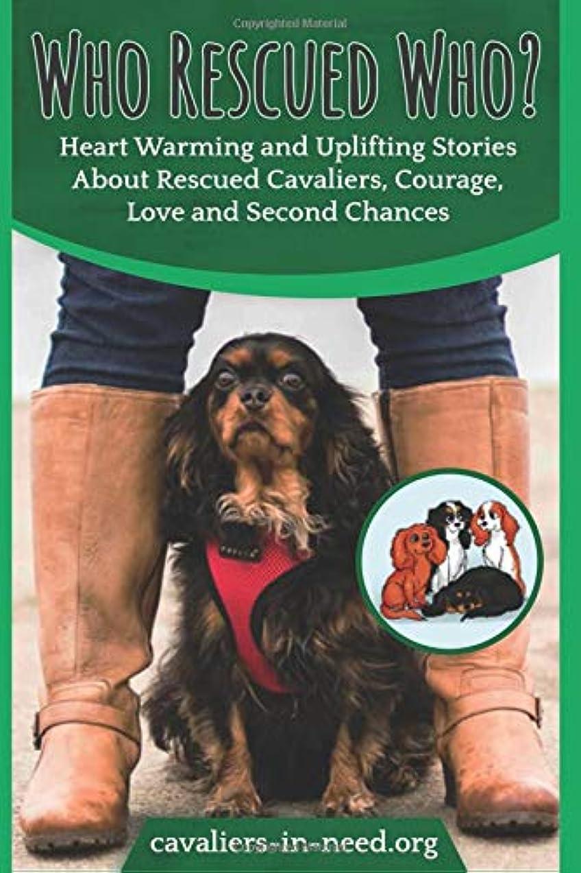 修復タクト値下げWho Rescued Who?: Heart Warming and Uplifting Stories about Rescued Cavaliers, Courage and Second Chances