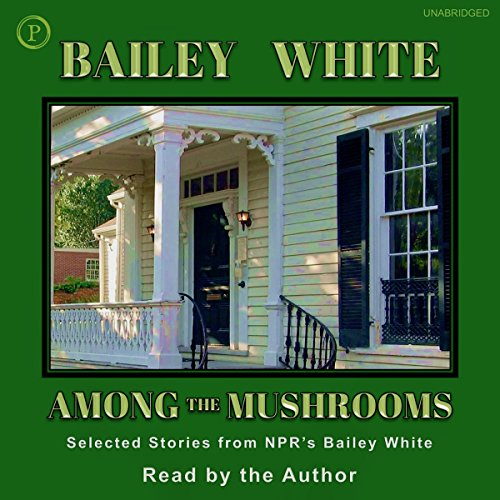 Among the Mushrooms: Selected Stories from NPR's Bailey White