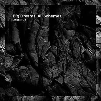 Big Dreams, All Schemes
