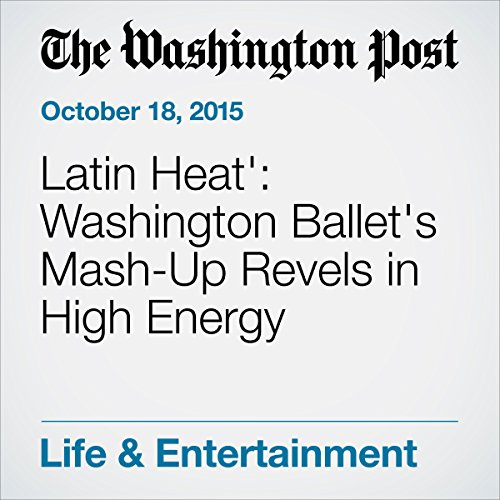 'Latin Heat': Washington Ballet's Mash-Up Revels in High Energy audiobook cover art