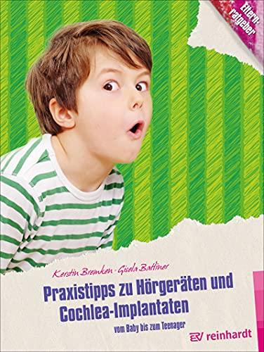 Praxistipps zu Hörgeräten und Cochlea-Implantaten: Vom Baby bis zum Teenager (Kinder sind Kinder 44)