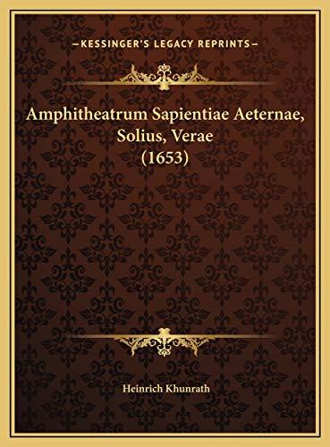 Amphitheatrum Sapientiae Aeternae, Solius, Verae (1653) Amphitheatrum Sapientiae Aeternae, Solius, Verae (1653)