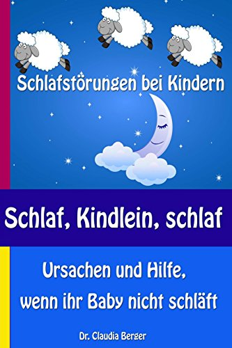 Schlaf, Kindlein, schlaf – Schlafstörungen bei Kindern - Ursachen und Hilfe, wenn ihr Baby nicht schläft