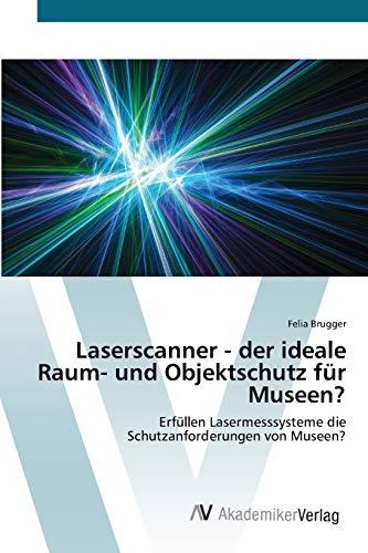 Laserscanner - der ideale Raum- und Objektschutz für Museen?: Erfüllen Lasermesssysteme die Schutzanforderungen von Museen?