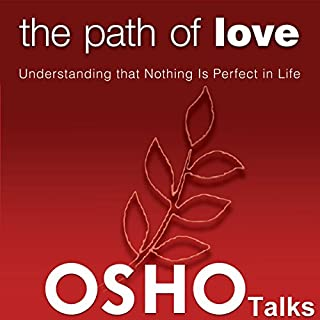 The Path of Love     Understanding That Nothing Is Perfect in Life              By:                                                                                                                                 Osho                               Narrated by:                                                                                                                                 Osho                      Length: 14 hrs and 40 mins     41 ratings     Overall 4.6