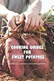 Cooking guides for sweet potatoes: Delicious nutritious and sweet potatoes: Sweet potatoes are delicious and healthy.