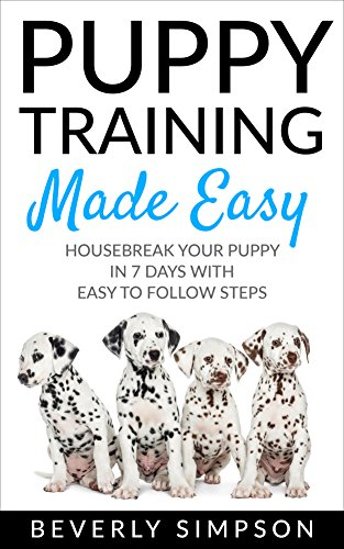 Puppy Training Made Easy: House Break Your Puppy In 7 Days With Easy To Follow Steps (English Edition)
