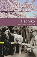 Oxford Bookworms Library: Level 1:: Hachiko: Japan's Most Faithful Dog Audio pack: Graded readers for secondary and adult learners
