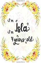 I'm Isla. I'm 4 years old: A Cute Lined Notebook Journal For Girls. A Perfect Birthday Gift For Her.