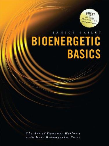 Bioenergetic Basics:  The Art of Dynamic Wellness with Goiz Biomagnetic Pairs (English Edition)