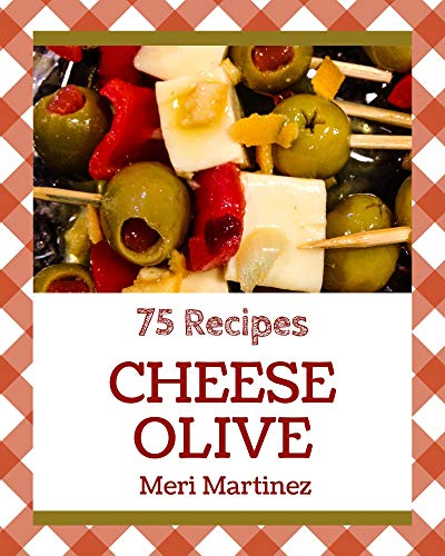 75 Cheese Olive Recipes: A One-of-a-kind Cheese Olive Cookbook (English Edition)