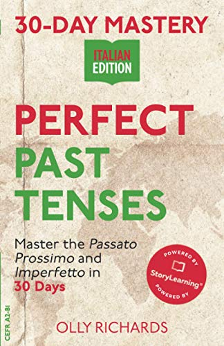 30-Day Mastery: Perfect Past Tenses: Master the Passato Prossimo and Imperfetto in 30 Days