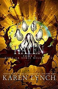 Haven (Relentless Tome 5) (Relentless French) par [Karen Lynch, Laure Valentin, Pierre Viau]