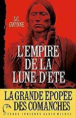 L'Empire de la Lune d'été - Quanah Parker et l'épopée des Comanches, la tribu la plus puissante de l'histoire américaine de S. C. Gwynne