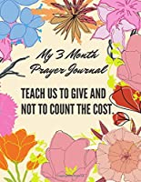 Teach us to give and not to count the cost. My 3 Month Prayer Journal: 3 Month Guide To Prayer Praise and Thanks Gratitude