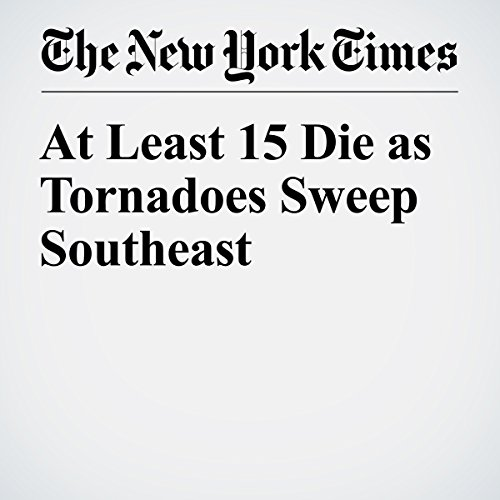 At Least 15 Die as Tornadoes Sweep Southeast copertina