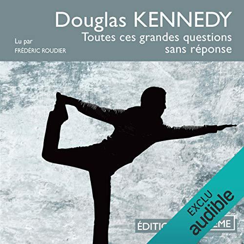 Toutes ces grandes questions sans réponse                   Autor:                                                                                                                                 Douglas Kennedy                               Sprecher:                                                                                                                                 Frédéric Roudier                      Spieldauer: 10 Std. und 11 Min.     Noch nicht bewertet     Gesamt 0,0