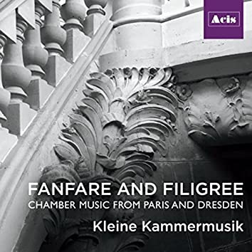 Fanfare and Filigree: Chamber Music from Paris and Dresden