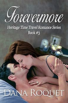 Forevermore (Heritage Time Travel Romance Series Book 3) by [Dana Roquet]