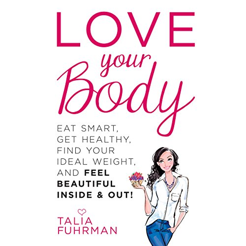 Love Your Body     Eat Smart, Get Healthy, Find Your Ideal Weight, and Feel Beautiful Inside & Out!              By:                                                                                                                                 Talia Fuhrman                               Narrated by:                                                                                                                                 Marieve Herington                      Length: 9 hrs and 5 mins     18 ratings     Overall 4.3