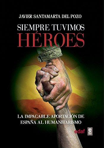 Siempre tuvimos héroes. La impagable aportación de España al humanitarismo (Crónicas de la Historia) eBook: Santamarta del Pozo, Javier: Amazon.es: Tienda Kindle