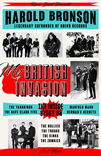 My British Invasion: The Inside Story on The Yardbirds, The Dave Clark Five, Manfred Mann, Herman's Hermits, The Hollies, The Troggs, The Kinks, The Zombies, and More (English Edition)