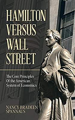Hamilton Versus Wall Street: The Core Principles of the American System of Economics