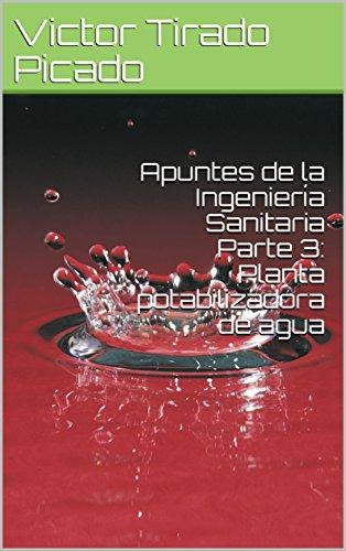 Apuntes de la Ingeniería Sanitaria Parte 3: Planta potabilizadora de agua