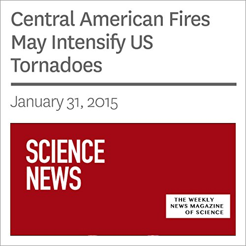 Central American Fires May Intensify US Tornadoes audiobook cover art