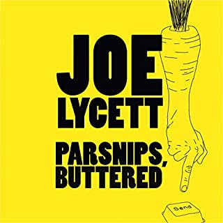 Parsnips, Buttered     Bamboozle and Boycott Modern Life, One Email at a Time              By:                                                                                                                                 Joe Lycett                               Narrated by:                                                                                                                                 Joe Lycett                      Length: 3 hrs and 43 mins     2,206 ratings     Overall 4.7