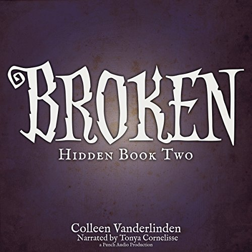 Broken     Hidden, Book 2              By:                                                                                                                                 Colleen Vanderlinden                               Narrated by:                                                                                                                                 Tonya Cornelisse                      Length: 8 hrs and 27 mins     27 ratings     Overall 4.3