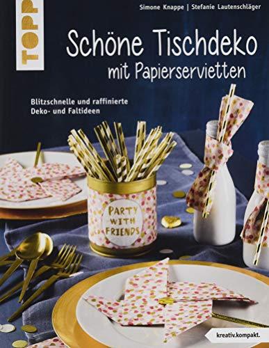 Schöne Tischdeko mit Papierservietten (kreativ.kompakt): Blitzschnelle und raffinierte Deko- und Falt-Ideen