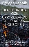 Den fruktiga och uppfriskande afrikanska kokboken: Den exotiska smaken av hälsosam mat. För nybörjare och avancerade och alla dieter. (Swedish Edition)