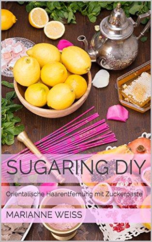 Sugaring DIY: Orientalische Haarentfernung mit Zuckerpaste (Vorwort 1)